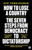 How to Lose a Country: The 7 Steps from Democracy to Dictatorship - Ece Temelkuran