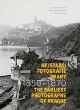 Nejstarší fotografie Prahy 1850-1870 / The Earliest Photographs of Prague 1850-1870 - Kateřina Bečková