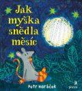 Jak myška snědla měsíc - Petr Horáček