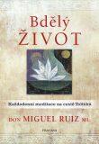 Bdělý život: Každodenní meditace na cestě Toltéků - Don Miguel Ruiz, ...