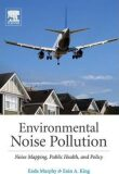 Environmental Noise Pollution: Noise Mapping, Public Health, and Policy - Enda Murphy