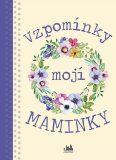 Vzpomínky mojí maminky - kolektiv autorů