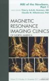 MRI of the Newborn, Part 1, An Issue of Magnetic Resonance Imaging Clinics - Thierry A. Huisman