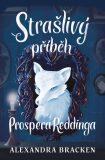 Strašlivý příběh Prospera Reddinga - Alexandra Bracken