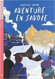 ELI - F - juniors 1 - Aventure en Savoie - readers + Downloadable Multimedia - Domitille Hatuel