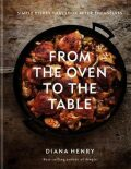 From the Oven to the Table - Diana Henry