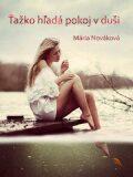 Ťažko hľadá pokoj v duši - Mária Nováková