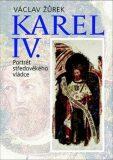 Karel IV. Portrét středověkého vládce - Václav Žůrek