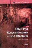 1453: Pád Konstantinopole - zrod Istanbulu - Petr Štepánek