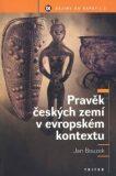 Pravěk českých zemí v evropském kontextu - Jan Bouzek