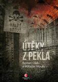 Útěky z pekla - Roman Cílek, Miloslav Moulis