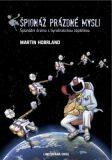 Špionáž prázdné mysli (špionážní drama s byrokratickou zápletkou) - Martin Hobrland