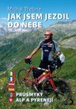 Jak jsem jezdil do nebe - Průsmyky Alp a Pyrenejí - Michal Třetina