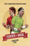 Federer vs. Nadal: Život a kariéra dvou tenisových legend - Sebastian Fest