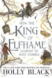 How the King of Elfhame Learned to Hate Stories (The Folk of the Air series) - Holly Blacková