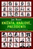 Knížata, králové, prezidenti - Přehledný průvodce - Jan Bauer
