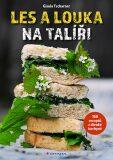 Les a louka na talíři - 150 receptů z divoké kuchyně - Tscharner Gisula
