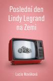 Poslední den Lindy Legrand na Zemi - Lucie Nováková