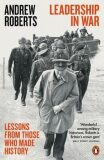 Leadership in War : Lessons from Those Who Made History - Andrew Roberts