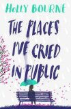 The Places I´ve Cried in Public - Holly Bourneová