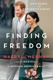 Finding Freedom : Harry and Meghan and the Making of a Modern Royal Family - Omid Scobie; Carolyn Durand, ...