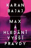 Max a hledání vyšší pravdy - Karan Bajaj