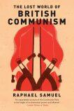 Lost World Of British Communism, The - Samuel Raphael