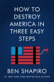 How to Destroy America in Three Easy Steps - Shapiro Ben