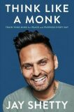 Think Like a Monk : Train Your Mind for Peace and Purpose Every Day - Shetty Jay