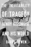 The Inevitability of Tragedy : Henry Kissinger and His World - Gewen Barry