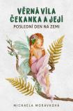Věrná víla Čekanka a její POSLEDNÍ DEN NA ZEMI - Michaela Morávková