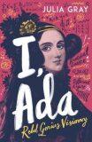 I, Ada: Ada Lovelace: Rebel. Genius. Visionary - Juliana Gray