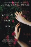 Lovely, Dark, Deep - Joyce Carol Oatesová