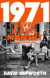 1971 - Never a Dull Moment: Rock´s Golden Year - David Hepworth