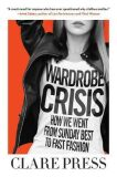 Wardrobe Crisis : How We Went from Sunday Best to Fast Fashion - Press Clare