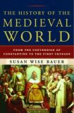 The History of the Medieval World : From the Conversion of Constantine to the First Crusade - Bauer Susan Wise