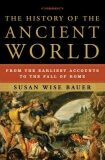 The History of the Ancient World : From the Earliest Accounts to the Fall of Rome - Bauer Susan Wise