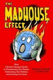 The Madhouse Effect : How Climate Change Denial Is Threatening Our Planet, Destroying Our Politics, and Driving Us Crazy - Mann Michael E.