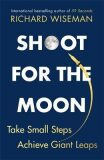 Shoot for the Moon : How the Moon Landings Taught us the 8 Secrets of Success - Richard Wiseman