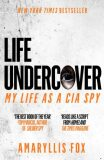Life Undercover : Coming of Age in the CIA - Amaryllis Fox