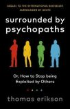 Surrounded by Psychopaths : or, How to Stop Being Exploited by Others - Thomas Erikson