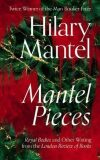 Mantel Pieces : Royal Bodies and Other Writing from the London Review of Books - Hilary Mantelová
