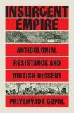 Insurgent Empire: Anticolonial Resistance and British Dissent - Gopal Priyamvada