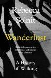 Wanderlust: A History of Walking - Solnit Rebecca