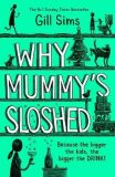 Why Mummy´s Sloshed : The Bigger the Kids, the Bigger the Drink - Gill Sims