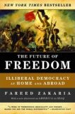 The Future of Freedom : Illiberal Democracy at Home and Abroad - Fareed Zakaria