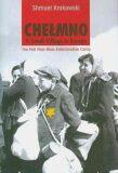 Chelmno: A Small Village in Europe : The First Nazi Mass Extermination Camp - Krakowski Shmuel
