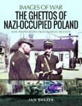 The Ghettos of Nazi-Occupied Poland : Rare Photographs from Wartime Archives - Ian Baxter
