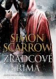 Zrádcové Říma - Simon Scarrow