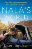 Nala´s World : One man, his rescue cat and a bike ride around the globe - Dean Nicholson